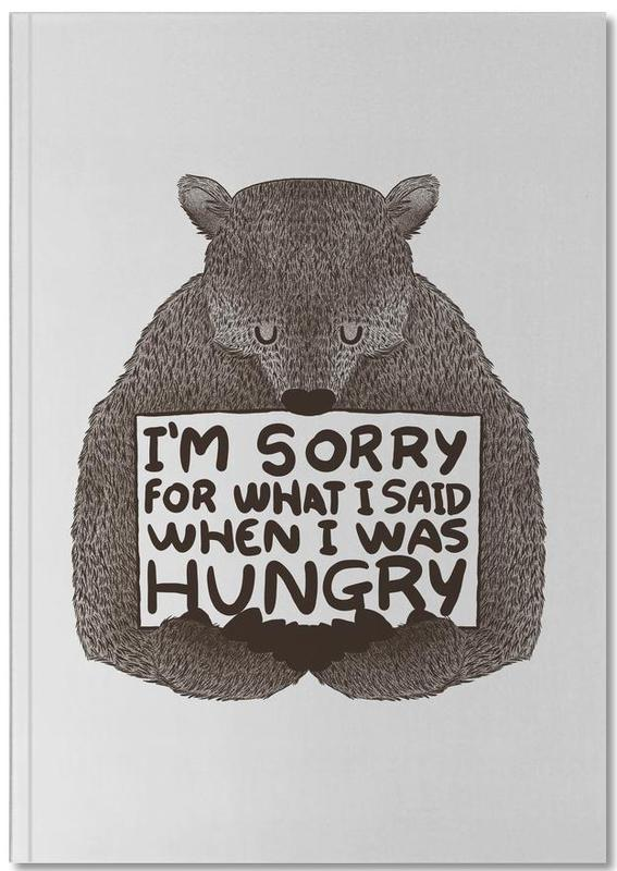 I'm Sorry For What I Said When I Was Hungry Notebook