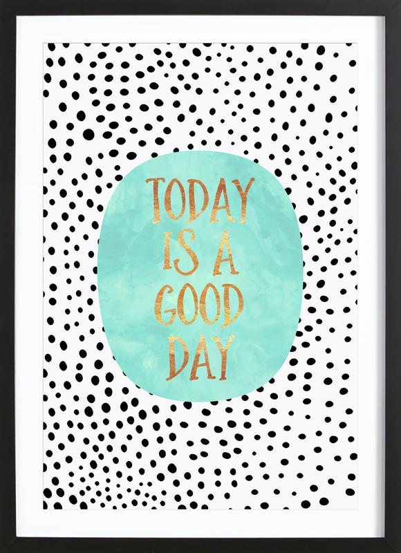 Today Is a Good Day ingelijste print