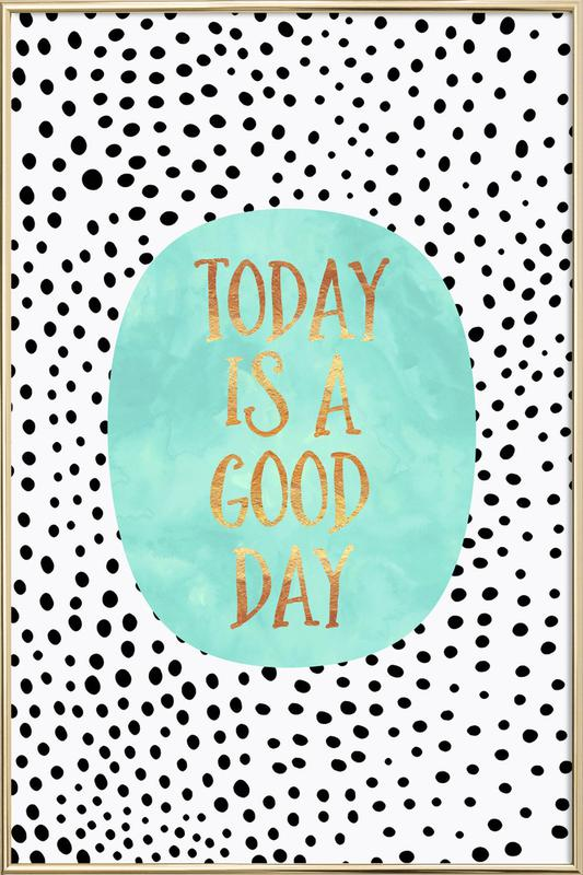 Today Is a Good Day -Poster im Alurahmen