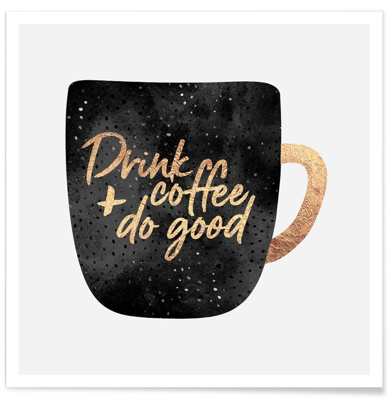 Kaffee, Motivation, Drink Coffee and Do Good 1 -Poster