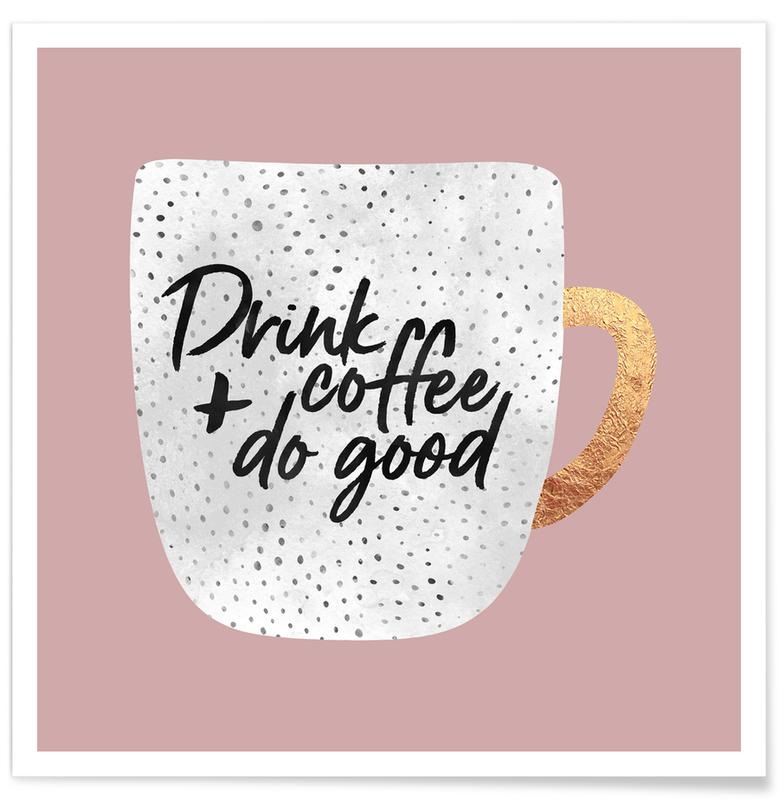Coffee, Motivational, Drink Coffee and Do Good 2 Poster