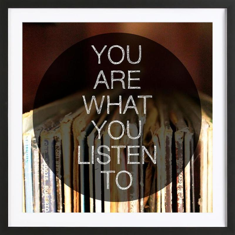You Are What You Listen To ingelijste print
