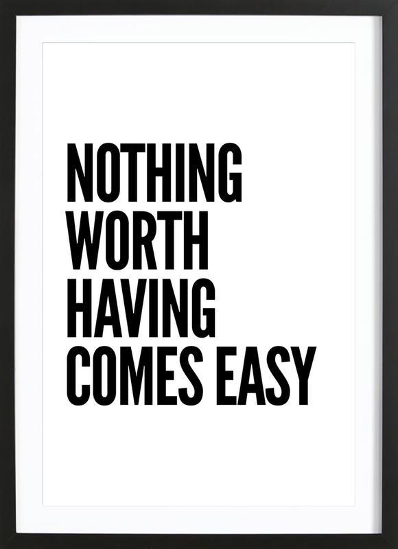 Nothing Worth Framed Print