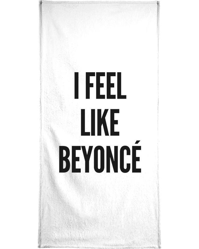 Black & White, Funny, Quotes & Slogans, I Feel Like Beyonce Bath Towel