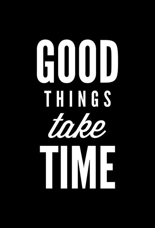 Good Things Take Time alu dibond