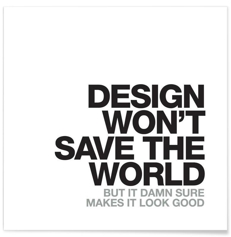 Noir & blanc, Humour, Citations et slogans, Design Won't Save affiche