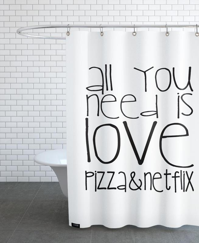 All You Need And Pizza And Netflix Shower Curtain