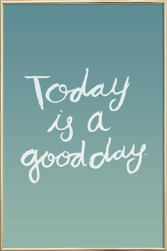 Good Day Poster in Aluminium Frame