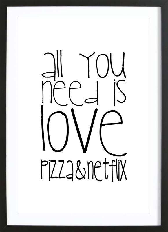 All You Need And Pizza And Netflix Framed Print