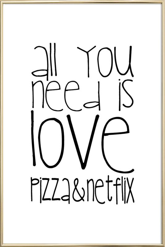 All You Need And Pizza And Netflix Poster in Aluminium Frame