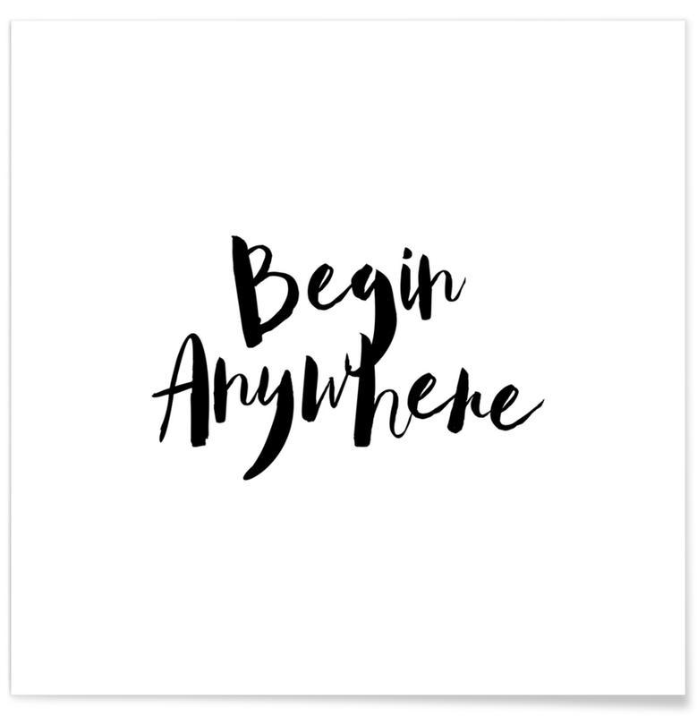 Schwarz & Weiß, Zitate & Slogans, Begin Anywhere -Poster