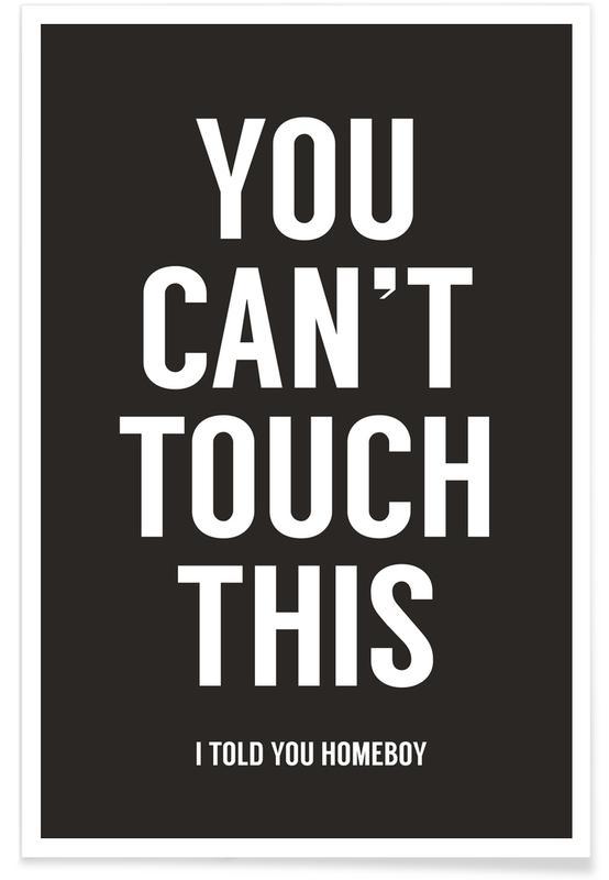Noir & blanc, Citations et slogans, You Cant Touch This affiche