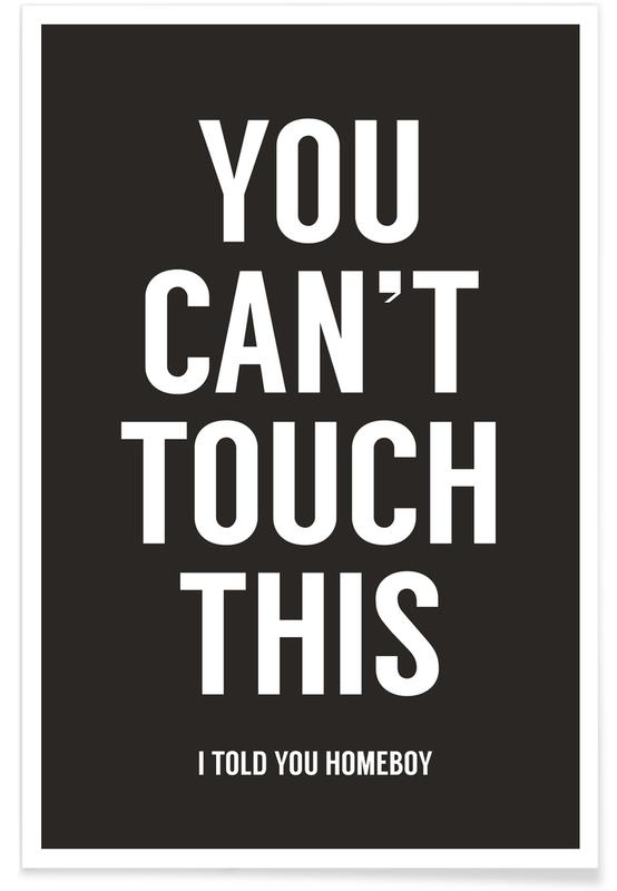 Black & White, Quotes & Slogans, You Cant Touch This Poster