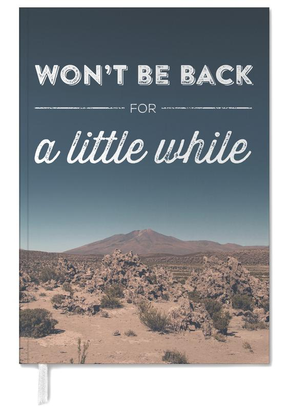 Wüsten, Zitate & Slogans, Won't Be Back for a Little While -Terminplaner