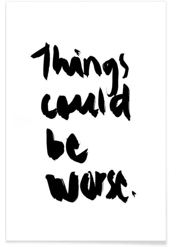 Noir & blanc, Citations et slogans, Things Could Be Worse affiche