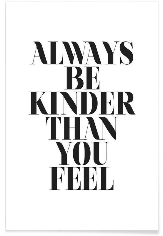 Noir & blanc, Citations et slogans, Always Be Kinder Than You Feel affiche