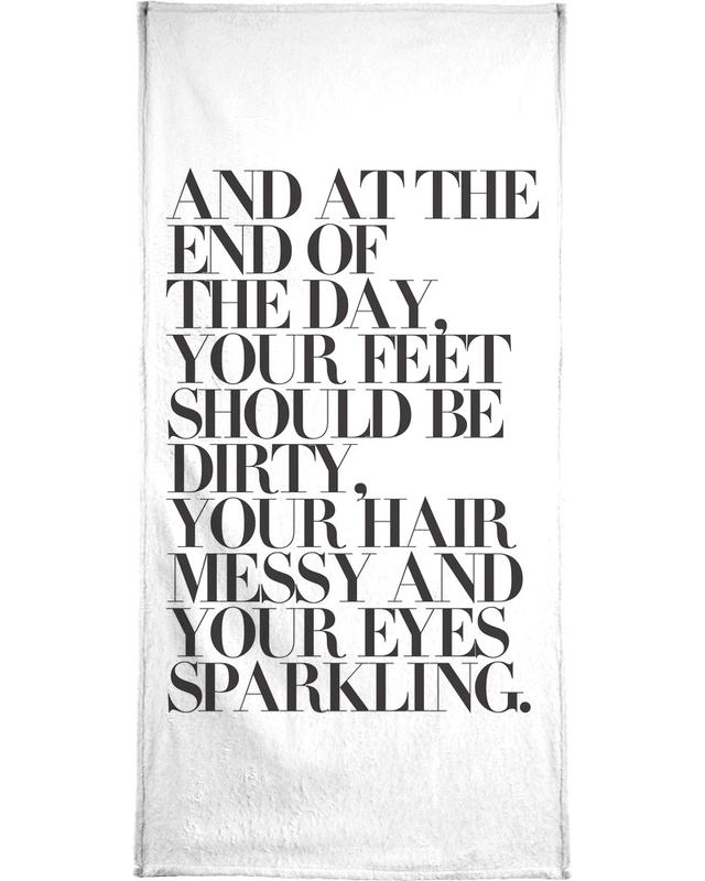 Black & White, Quotes & Slogans, At The End Of The Day Your Feet Should Be Bath Towel