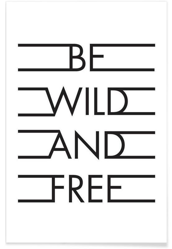 Black & White, Quotes & Slogans, Be Wild & Free - White Poster