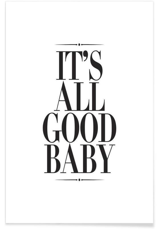 Zwart en wit, Motivatie, Quotes en slogans, It's All Good Baby poster