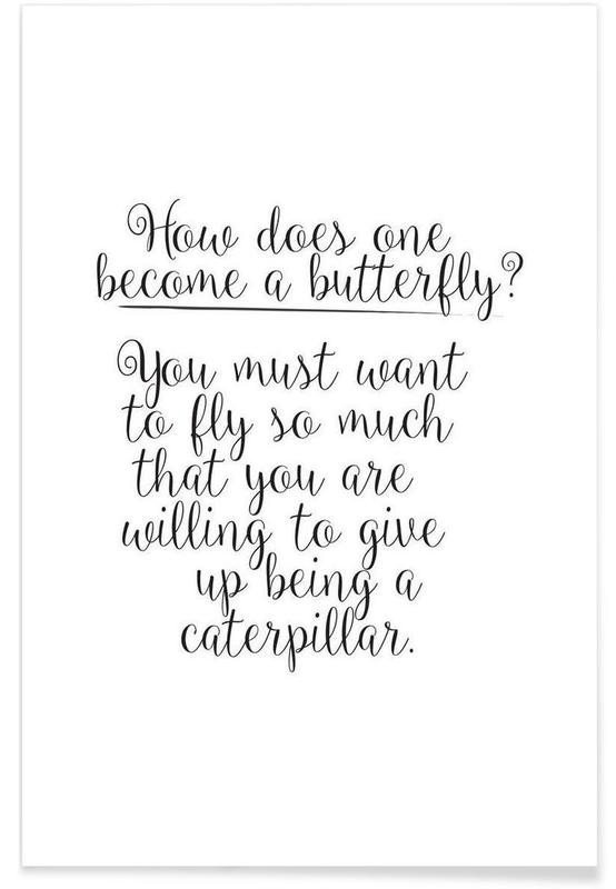 Zwart en wit, Quotes en slogans, How Does One Become A Butterfly poster
