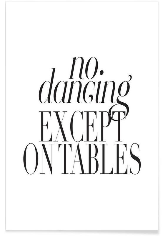 Black & White, Funny, Quotes & Slogans, No Dancing Except On Tables Poster