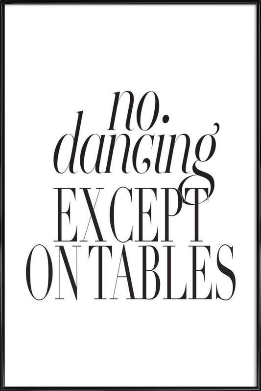 No Dancing Except On Tables ingelijste poster