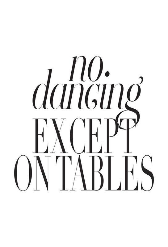 No Dancing Except On Tables alu dibond
