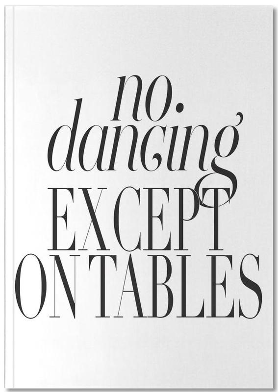 No Dancing Except On Tables Notebook
