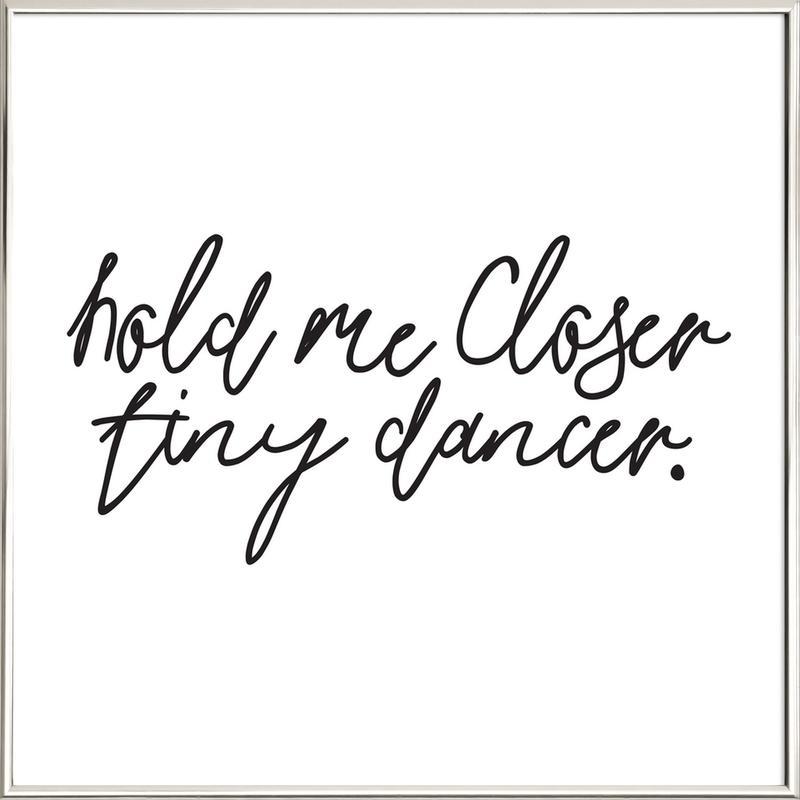 Hold Me Closer -Poster im Alurahmen