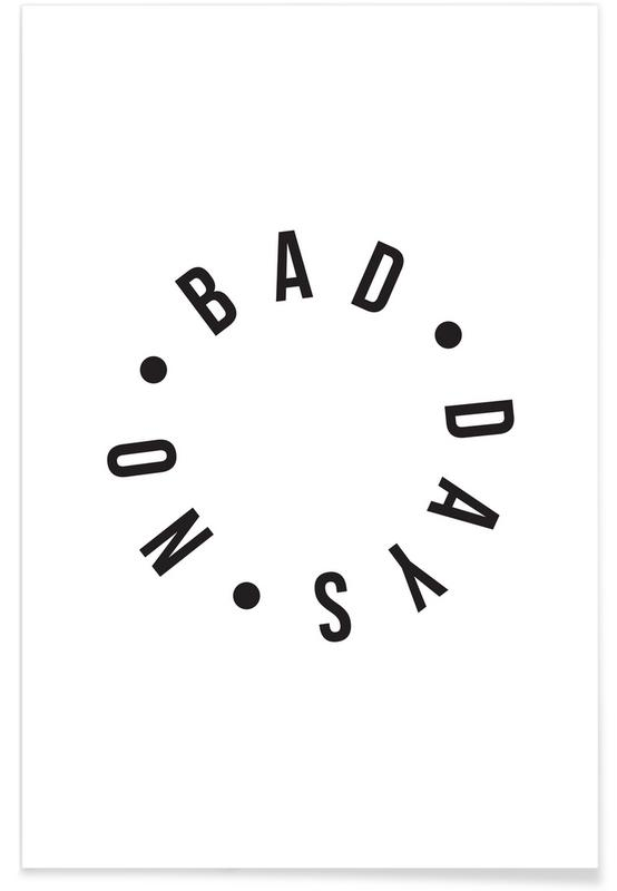 Black & White, Quotes & Slogans, No Bad Days Poster