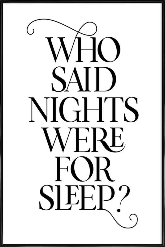 Who Said Nights Were for Sleep? affiche encadrée