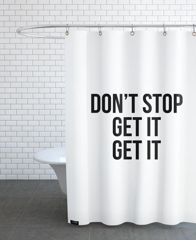 Don't Stop Get It Get It Shower Curtain