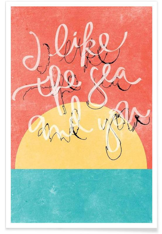 Love Quotes, Quotes & Slogans, I Like The Sea + You Poster