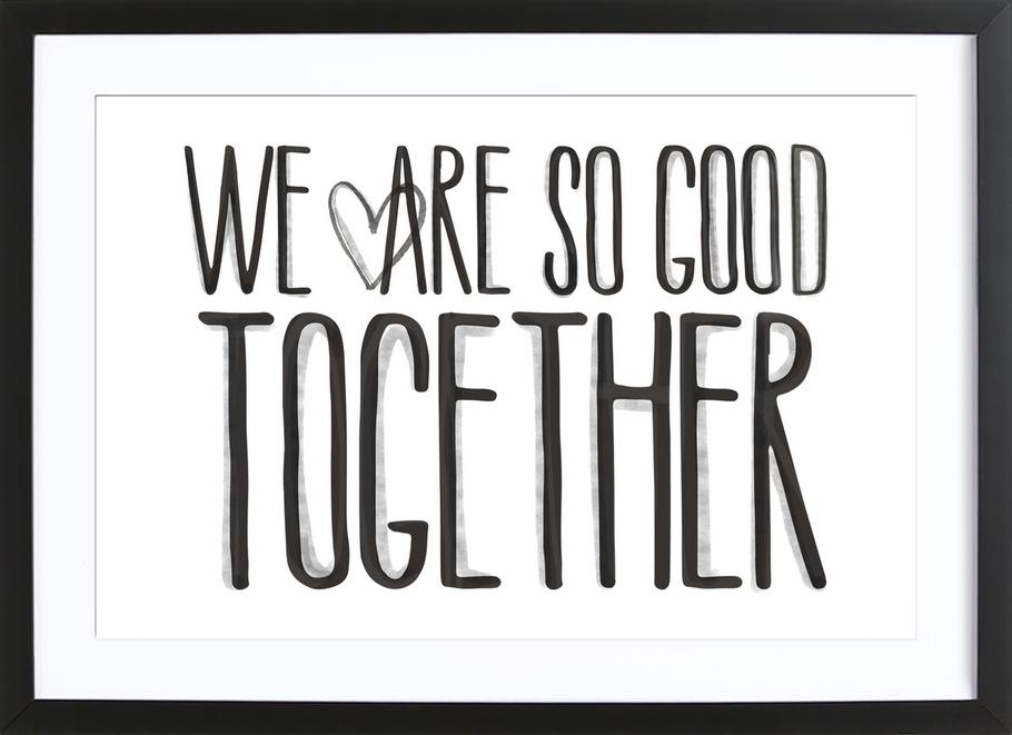 We Are So Good Together Framed Print