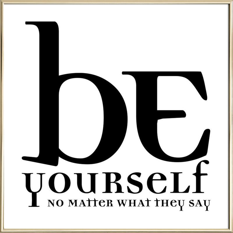 Be yourself -Poster im Alurahmen