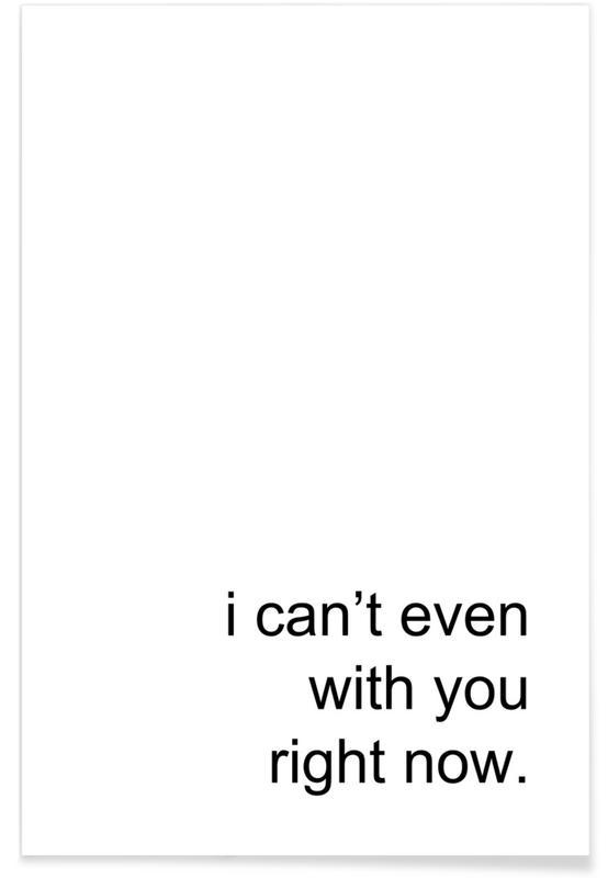 Zwart en wit, Quotes en slogans, I Can't Even With You poster