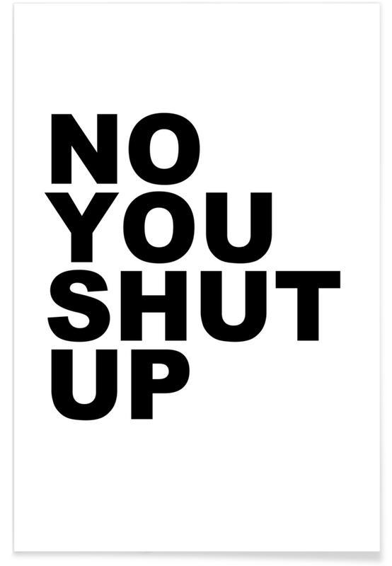 Zwart en wit, No You Shut Up poster