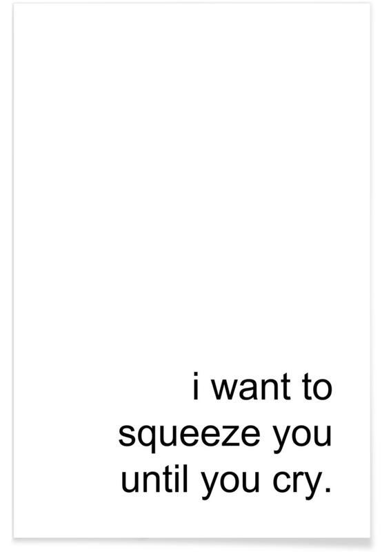 Squeeze You Until You Cry -Poster