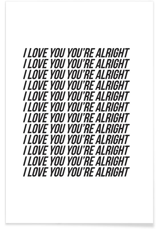 i love you youre alright Poster