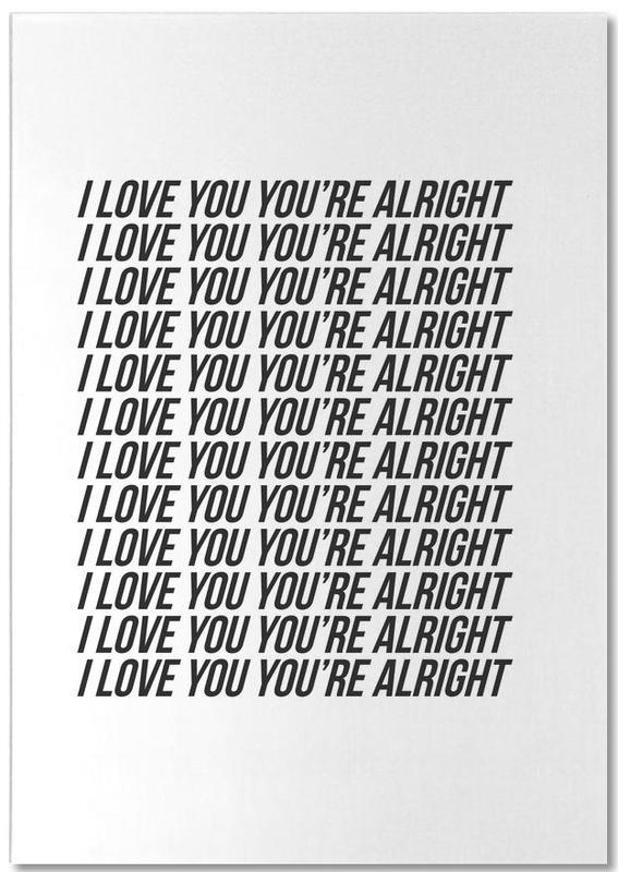 i love you youre alright -Notizblock