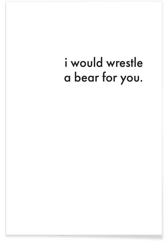 Jubileums en liefde, Zwart en wit, Grappig, i would wrestle a bear for you poster