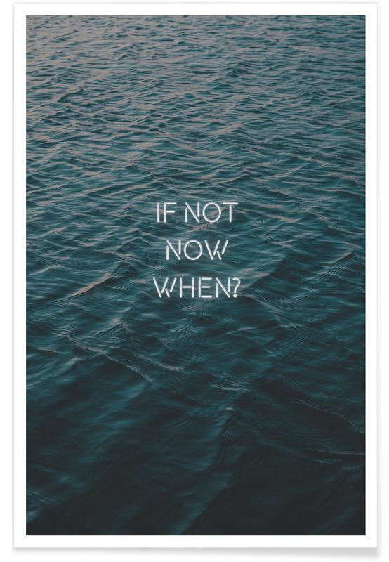 Zitate & Slogans, Ozeane, Meere & Seen, Motivation, If not now -Poster