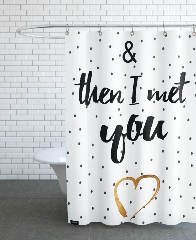 Met You Shower Curtain