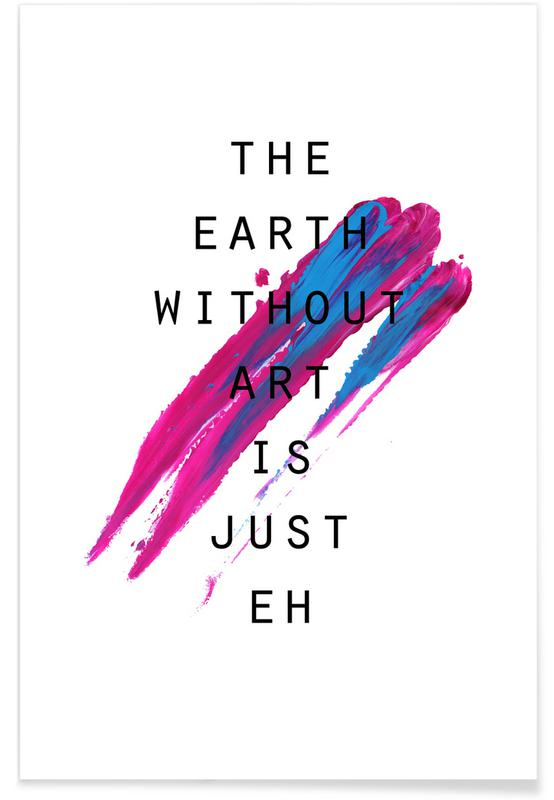 Quotes & Slogans, The Earth Without Art Poster