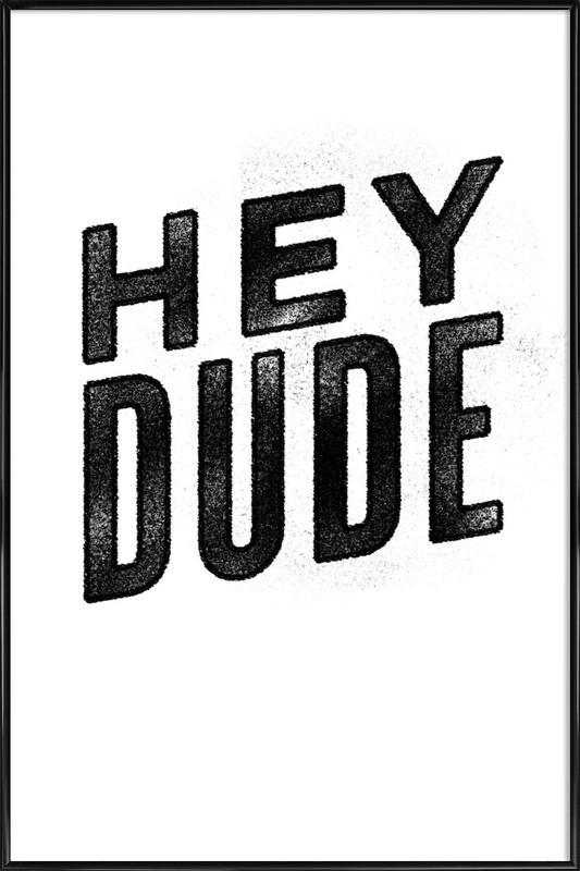 Hey Dude affiche encadrée