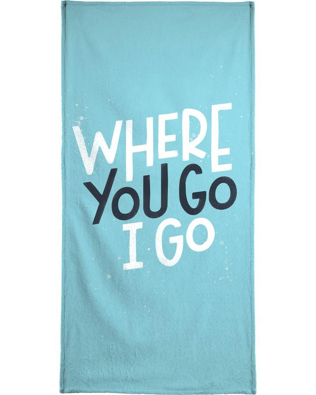 Where You Go I Go Bath Towel