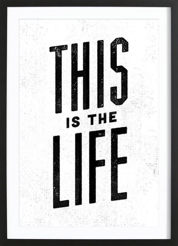 This Is the Life ingelijste print