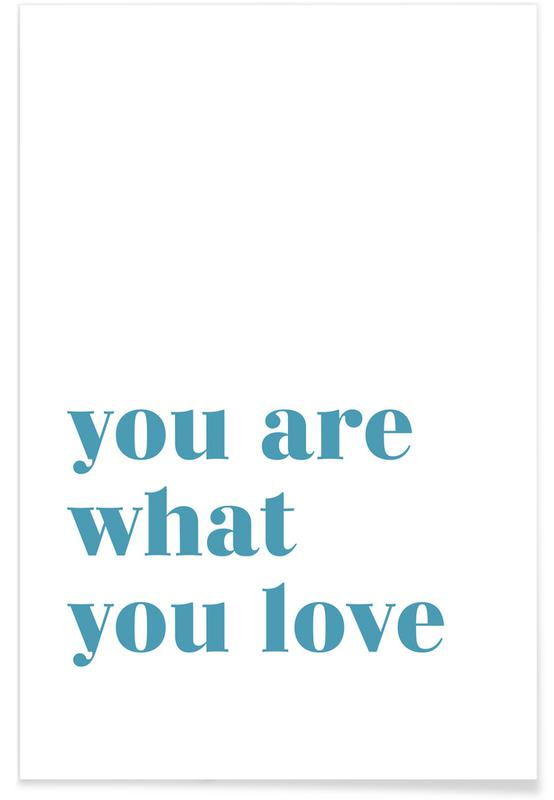 Motiverende, Citater & sloganer, You Are What You Love Plakat