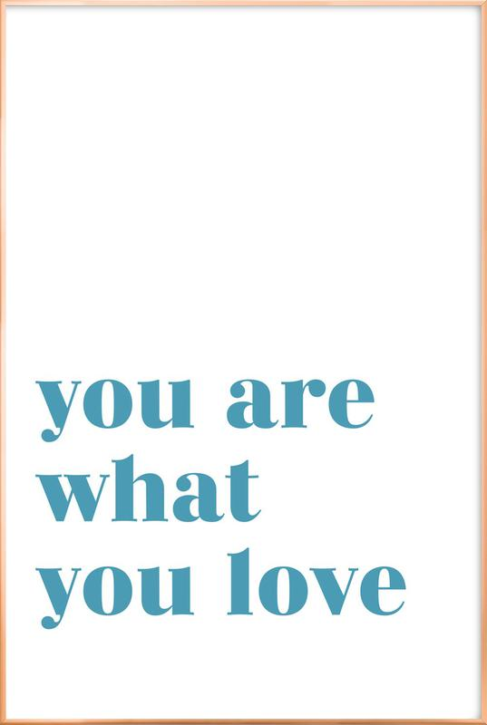 You Are What You Love affiche sous cadre en aluminium