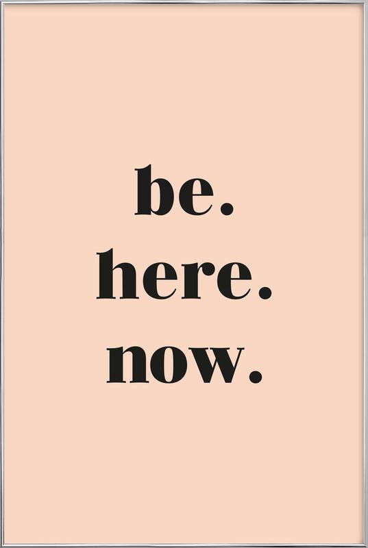 Be Here Now -Poster im Alurahmen